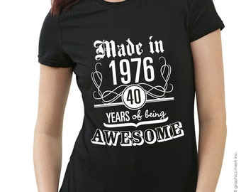 MADE IN 1976 40 years of being awesome T-shirt - Birthday year gift Tee