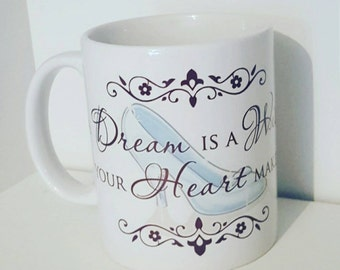 Cinderella - Cinderella Themed Mug - Disney Quote - Glass Slipper - Slogan - A Dream Is A Wish Your Heart Makes - Movie Quote - Film themed