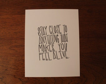 """Hand Lettered, Hand Drawn 8x10 """"Stay close to anything that makes you feel alive"""" Black and White Inspirational Quote"""
