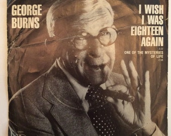 George Burns I Wish I Was Eighteen Again and One Of The Mysteries Of Life Vintage Vinyl 45 1979