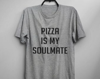 Pizza T Shirt with sayings Tumblr Shirt for teens Funny TShirts Graphic Tee Shirt Men Gift  daughters Women T-Shirts