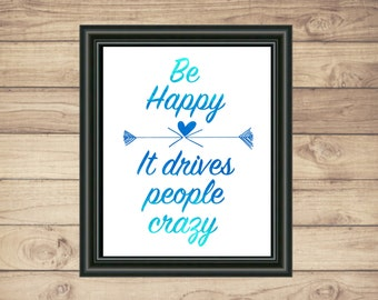 Be Happy It Drives people Crazy, Arrows, Heart, 8x10 Instant Download