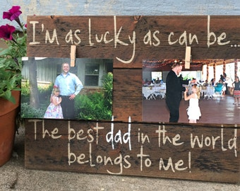 I'm as lucky as can be..the best DAD in the world belongs to me! Wood Sign - Any father, dad, grandpa, grandfather, brother, uncle