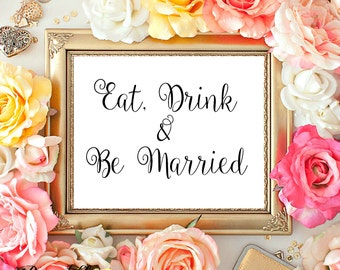 Eat Drink and Be Married Sign, Printable Wedding Decoration, Calligraphy Typography, Wedding sign  8x10 INSTANT Download
