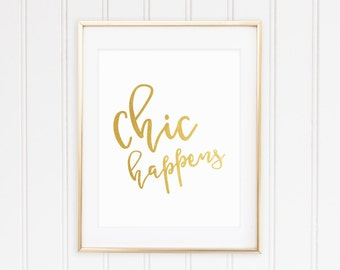 Chic Happens Printable Digital Gold Print Poster Funny Quote Inspirational Motivational Pun Fashion 8x10 Instant Download Office Wall Art