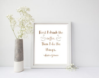 Gilmore Girls Print, First I Drink The Coffee, Gilmore Girls Gift, Gilmore Girls Quote, Coffee Lovers Gift, Watercolor Art, Printable Art