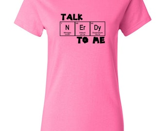 Talk Nerdy To Me Women's T-shirt Periodic Table Chemistry Shirt White Blue Pink Shirt Nerd apparel tee graphic Science geek chemical 0027