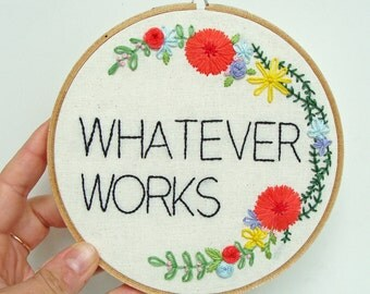 Whatever Works Floral Embroidery Hoop Art. Motivational Quote.