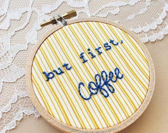 Coffee, But First, Coffee, Coffee Hoop Art, Embroidery, Embroidered Quote, Snarky Quote, Snarky Embroidery, Gifts For Coffee Lovers