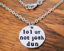 Lol Ur Not Josh Dun Hand Stamped Pendant Necklace