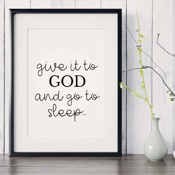 Bible verse print give it to god and go to sleep for Best home decor quotes