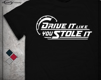 """Drive It Like You Stole It"""" Shirt - Driving Tee - Speed Driving T-Shirt -- Great Gift Idea ID39"""