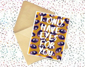I Only Have Eyes For You - Valentine's Day Card. Valentine Card. Anniversary Card. Birthday Card. Love Card. Eyes. Cool. Valentine.