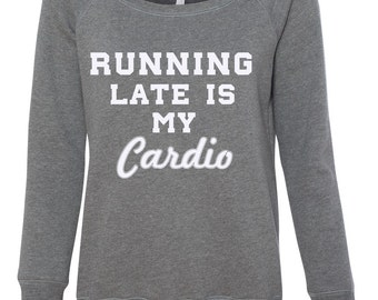 Running Late Is My Cardio Off shoulder Sweater