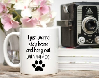 Dog Coffee Mug, I Just Wanna Stay Home and Hang Out With My Dog, Dog Coffee Cup, Dog Mug, Dog Lover Gift, Gift for Dog Lover, I Love Dogs