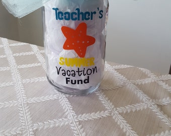 Teacher's Summer Vacation Fund Mason Jar, Teacher Gift, End of School Teacher Gift, Vacation Fund Mason Jar, Personalized Teacher Gift