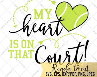My Heart Is On that Court Tennis - SVG, Vector, DXF, EPS, Digital Cut File, Silhouette, Cricut, Mom, Sports, Cuttable