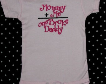 Mommy + Me = one Broke Daddy embroidered bodysuit