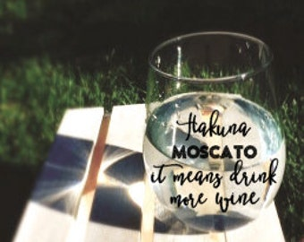Hakuna Moscato It Means Drink More Wine- Wine Glass