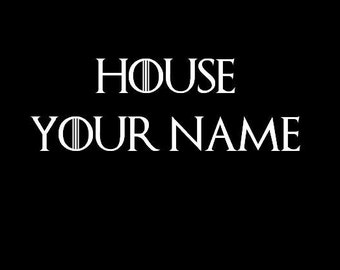 Game of Thrones - House (Custom Name)