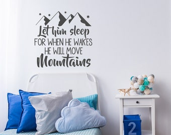 Let Him Sleep For When He Wakes He Will Move Mountains- Nursery Wall Decal Sayings- Baby Boy Nursery Decor Wall Art- Wall Decal Kids #109
