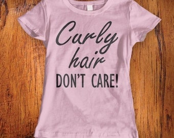Women's Tshirt, Curly hair don't care, curly hair girl shirt, cute tshirt for girls, curly girl shirt, shirt with saying, christmas gift