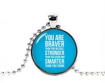You are braver than you believe Pendant Inspirational Quote Necklace Inspirational Jewelry Fangirl Fanboy