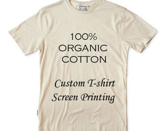 100% ORGANIC COTTON [ Custom ] T-Shirt Screen Printing