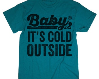 Baby It's Cold Outside Shirt. Holiday Shirt. Christmas Gift. Christmas Shirt.