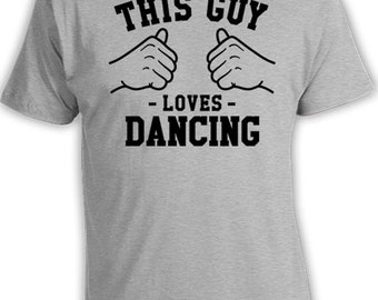 This Guy Loves Dancing T Shirt Dancer Shirt Dance Clothes Ballet Dancer Gift Ideas For Him Dancewear Fathers Day Gift Mens Tee TGW-30