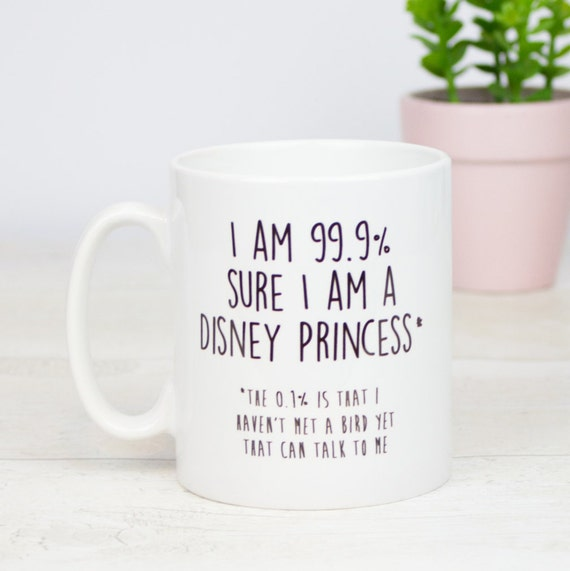I am 99.9% sure I am a disney princess mug. I haven't met a bird I can talk to yet, Disney inspired gift mug
