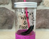 Glittered Mason Jar Tumbler- Wild and Free- Birds and Feathers