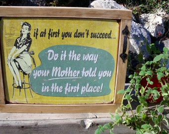 "TIN SIGN CABINET-WaLL storage-""If at first you don't succeed-Do it the way your Mother  told you in the first place!""-Hanging hrdw,info incl"