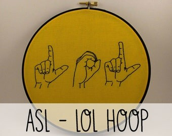 LOL Sign Language Embroidery Hoop Art. Embroidery Hoop Wall Art Stitched Text ASL Signing Hand Gesture Hand Stitched Laugh Out Loud Humor