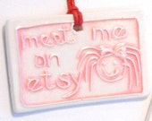 MEET ME on ETSY  ceramic gift tag, bag charm, pendant, mini tree ornament, cell phone charm, fan pull