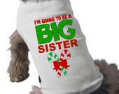 I'm Going To Be A Big Sister Christmas Dog TShirt - Dog T-Shirt - Holiday Pregnancy Announcement Dog Shirt