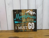 the Mountains are Calling/and I Must GO Sign/U Choose Color/Wood Sign/Mountain Decor/Cabin Decor/Mountain Sign/Gray St