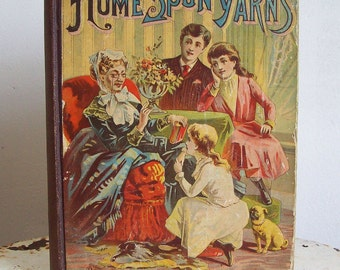 Antique childrens book Home Spun Yarns 1889 hardcover book