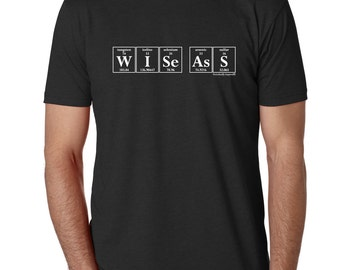 Periodic Table Science TShirt - WISE ASS Periodic Table Men's T-Shirt by Periodically Inspired - Funny Science Shirt