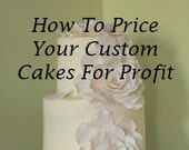 How To Price Your Custom Cakes For Profit e-class--- PDF downloadable file and worksheets