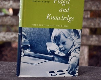 Piaget and Knowledge Theoretical Foundations by Hans G. Furth Prentice Hall 1969