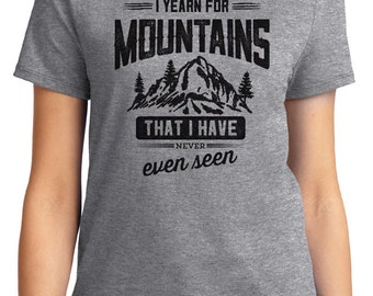 I Yearn For Mountains That I Have Never Even Seen Camping Unisex & Women's T-shirt Short Sleeve 100% Cotton S-2XL Great Gift (T-CA-33)