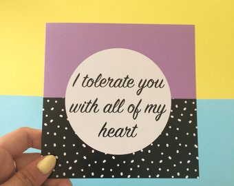 I Tolerate You With All Of My Heart Card