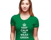 Women's Keep Calm And WEAR Green T-Shirt saint patricks day tshirt, st pattys day, irish pride, party t shirt, drinking, bar S-2XL