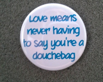 """Unworn Retro '80s Button/ Pinback """"Love means never having to say you're a douchebag"""""""