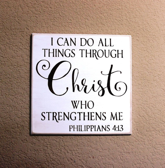I can do all things through Christ who strengthens me.  Philippians 4:13  - Painted Wooden sign - 12 x 12 - Hand painted - White and Brown