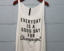Every Day Is A Good Day for Champagne, Graphic Tank, Champagne Shirt