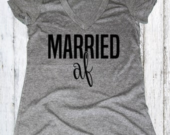 Married AF (As F--k) , Wife Shirt, Gray Wifey Womens V-Neck, Bridal Shower Gift, Wedding, Bride Shirt, Bachlorette Gift, wifey shirt