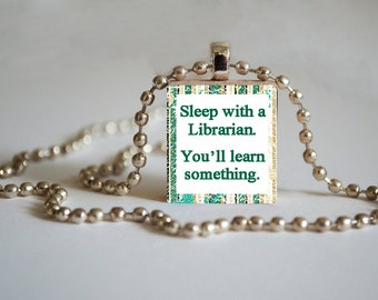 Scrabble Tile Pendant - Sleep With A Librarian. You'll Learn Something
