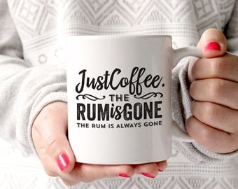Just Coffee, The Rum is Gone - 11oz or 15oz - Coffee Mug for The Woeful Sailor Whose Rum Is Always Gone